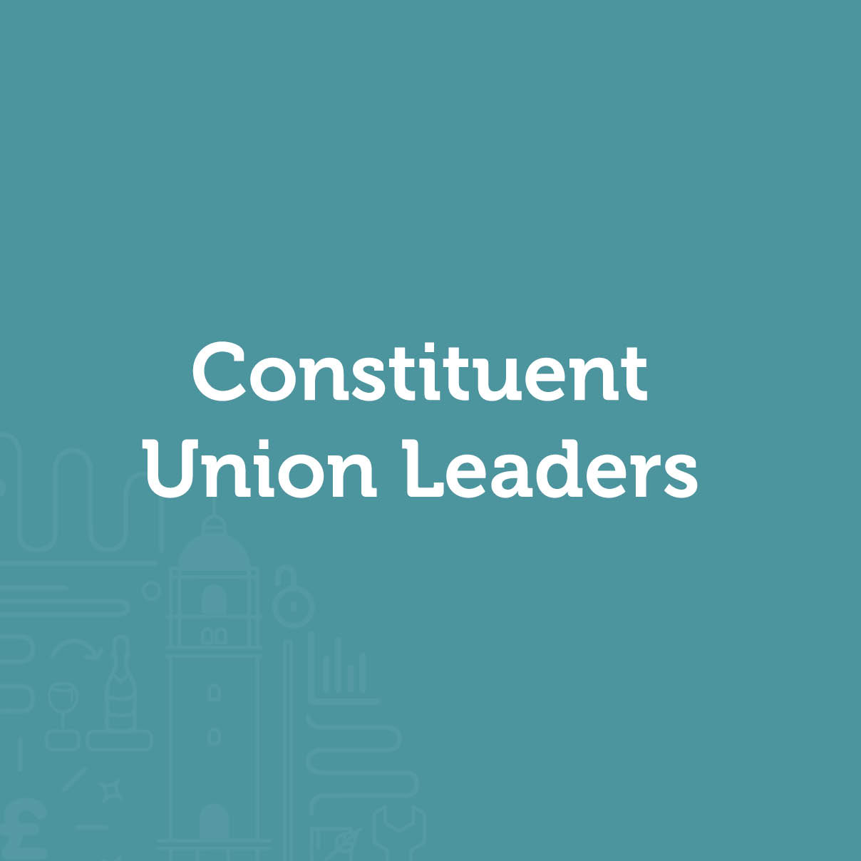Constituent Union Leaders