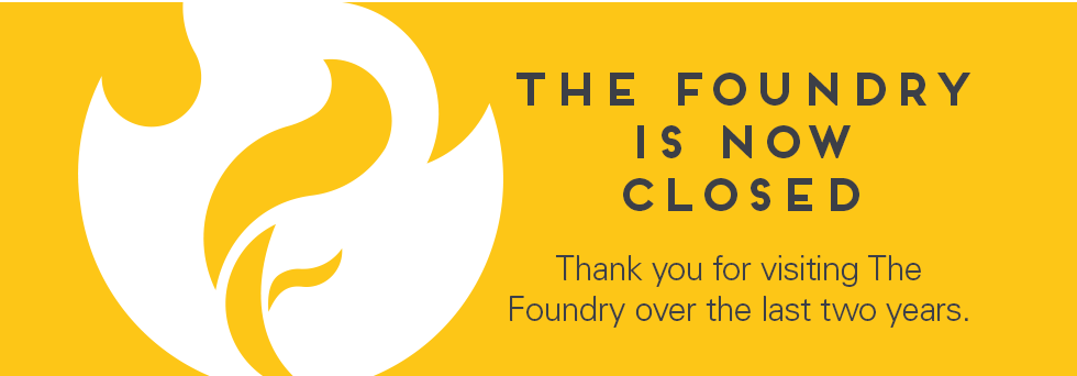 The Foundry is now closed