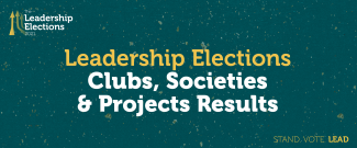 Green Background,  text in the middle: Leadership Elections Clubs, Societies and Projects Results, Text in bottom right corner: Stand. Vote. Lead