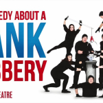 The Comedy About A Bank Robbery  - 1 February Image